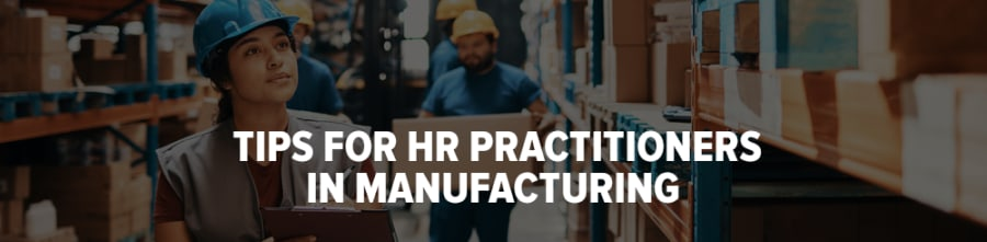 Tips for HR Practitioners in Manufacturing