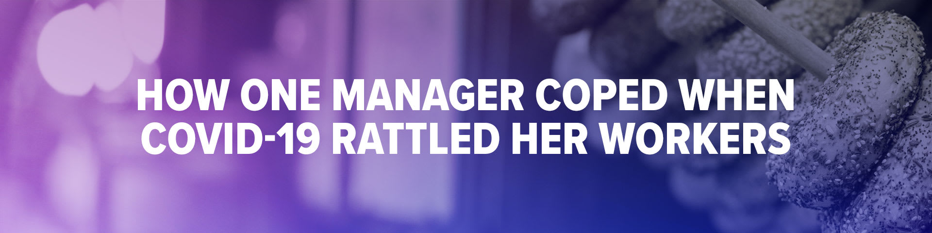 How One Manager Coped when COVID-19 Rattled Her Workers