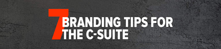 7 Branding Tips for the C-Suite