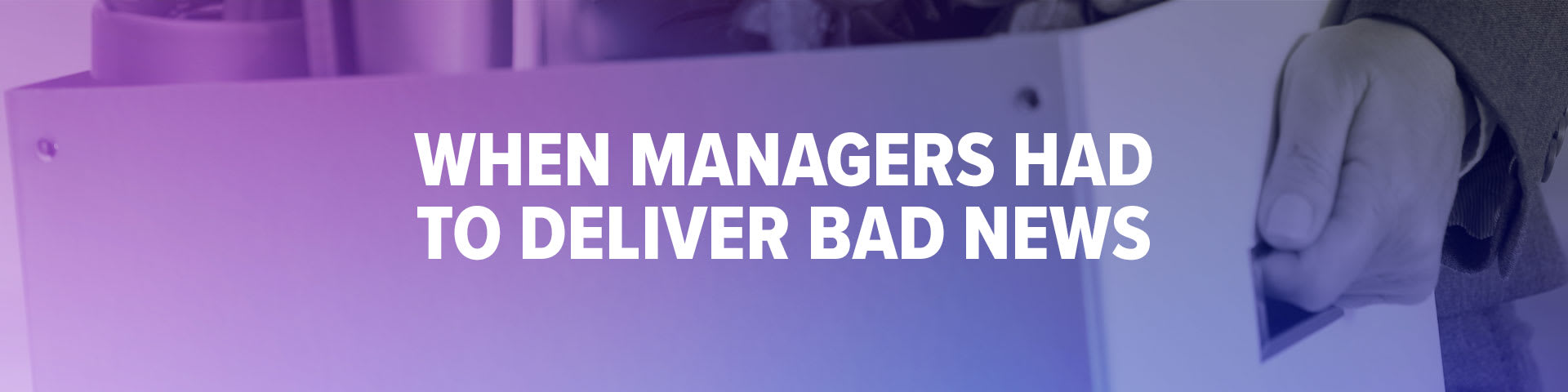 When Managers Had to Deliver Bad News