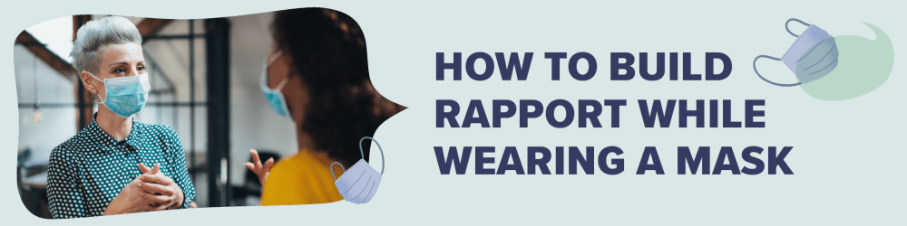How to Build Rapport while Wearing a Mask