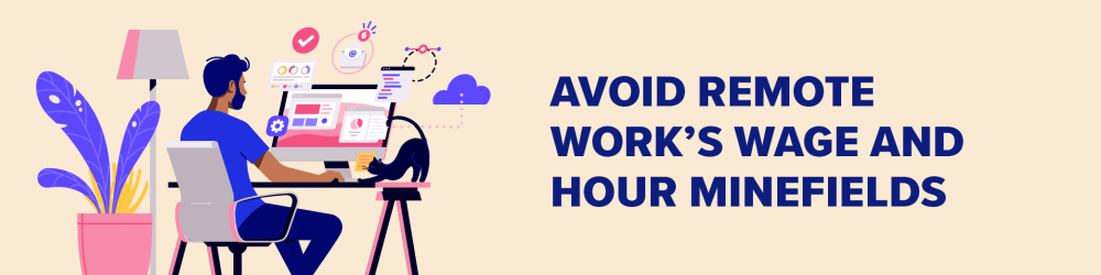 Avoid Remote Work's Wage and Hour Minefields