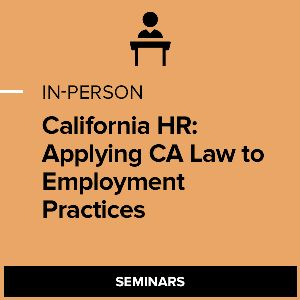 California HR: Applying CA Law to Employment Practices
