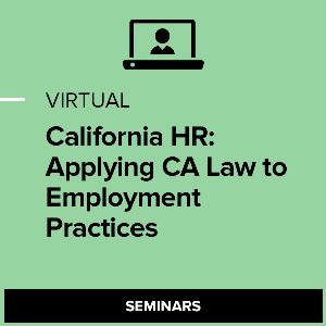 Virtual California HR: Applying CA Law to Employment Practices