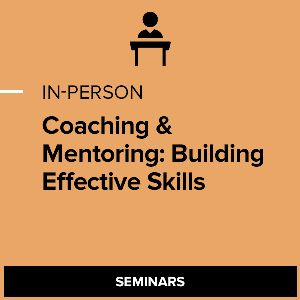 Coaching & Mentoring: Building Effective Skills