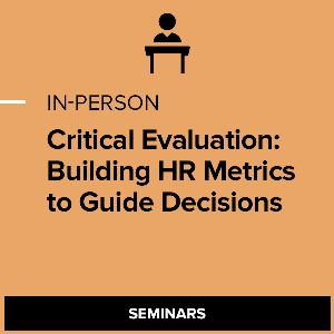 Critical Evaluation: Building HR Metrics to Guide Decisions