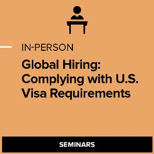 Global Hiring: Complying with U.S. Visa Requirements