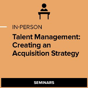 Talent Management: Creating a Talent Acquisition Strategy