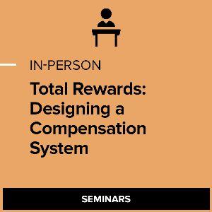 Total Rewards: Designing a Compensation System