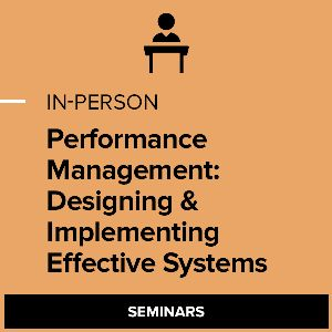 Performance Management: Designing & Implementing Effective Systems