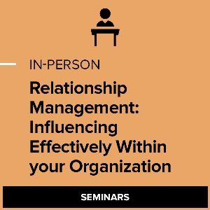 Relationship Management: Influencing Effectively Within your Organization