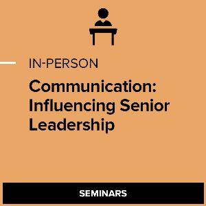 Communication: Influencing Senior Leadership