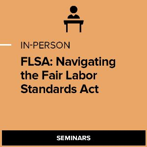 FLSA: Navigating the Fair Labor Standards Act