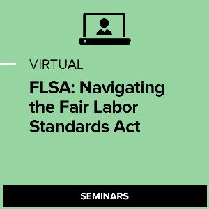 Virtual FLSA: Navigating the Fair Labor Standards Act