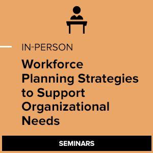 Workforce Planning: Strategies to Support Organizational Needs