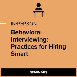 Behavioral Interviewing: Practices for Hiring Smart