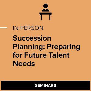 Succession Planning: Preparing for Future Talent Needs