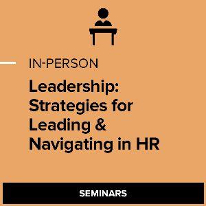 Leadership: Strategies for Leading & Navigating in HR I