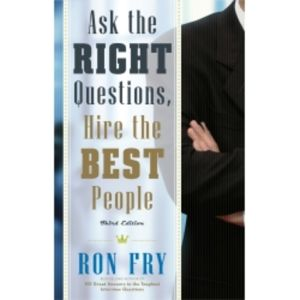 Ask the Right Questions, Hire the Best People, 3rd Edition