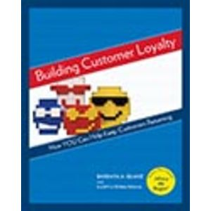 Building Customer Loyalty: How YOU Can Help Keep Customers Returning, Revised Edition