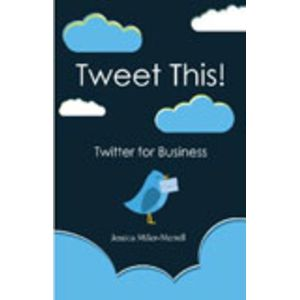 Tweet This! Twitter for Business