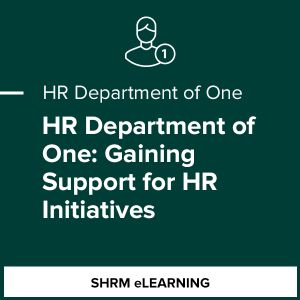 HR Department of One: Gaining Support for HR Initiatives