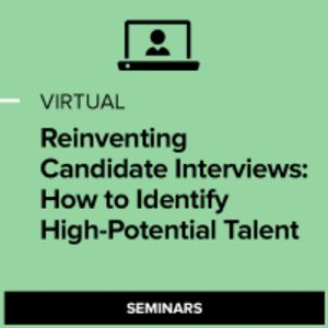 Virtual Reinventing Candidate Interviews: How to Identify High-potential Talent