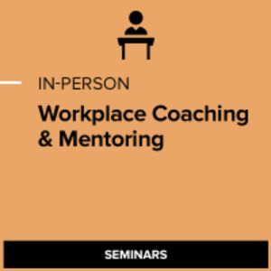Workplace Coaching & Mentoring: Building Effective Skills