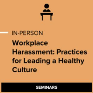 Workplace Harassment: Practices for Leading a Healthy Culture