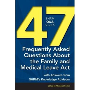 47 Frequently Asked Questions About the Family and Medical Leave Act