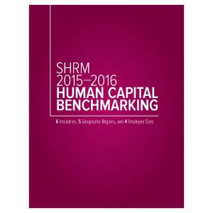 SHRM 2015-2016 Human Capital Benchmarking: 6 Industries, 5 Geographic Regions, and 4 Employee Sizes