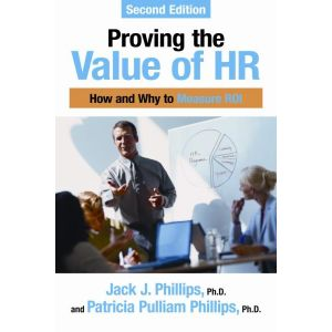 Proving the Value of HR: How and Why to Measure ROI, 2d Edition