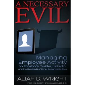A Necessary Evil: Managing Employee Activity on Facebook, Twitter, LinkedIn … and the Hundreds of Other Social Media Sites