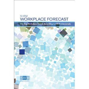 The SHRM Workplace Forecast:  The Top Workplace Trends According to HR Professionals