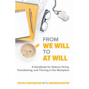 From WE WILL to AT WILL: A Handbook for Veteran Hiring, Transitioning, and Thriving in the Workplace