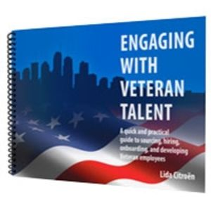 Engaging with Veteran Talent: A Quick and Practical Guide to Sourcing, Hiring, Onboarding, and Developing Veteran Employees