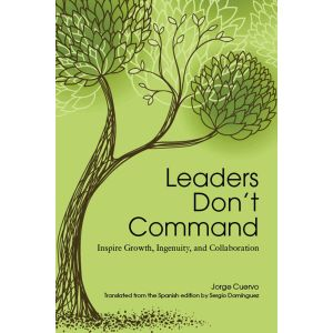 Leaders Don't Command: Inspire Growth, Ingenuity, and Collaboration