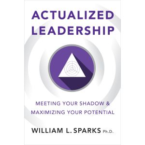 Actualized Leadership: Meeting Your Shadow, Maximizing Your Potential