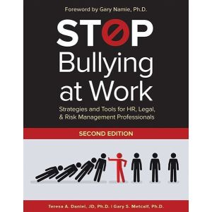 Stop Bullying at Work: Strategies and Tools for HR, Legal, & Risk Management Professionals, Second Edition