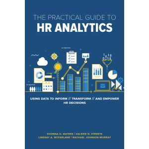 The Practical Guide to HR Analytics: Using Data to Inform, Transform & Empower HR Decisions