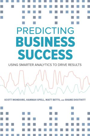 Predicting Business Success: Using Smarter Analytics to Drive Results