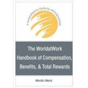 World at Work Handbook of Compensation, Benefits, and Total Rewards
