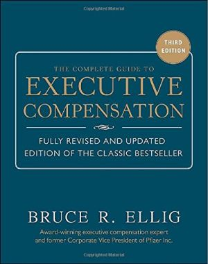 The Complete Guide to Executive Compensation, 3rd Edition