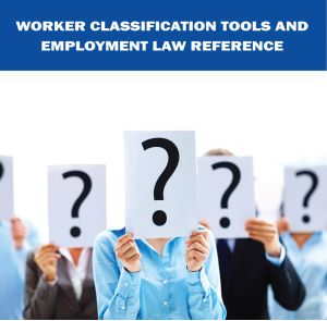 Worker Classification Tools and Employment Law Reference Web Subscription