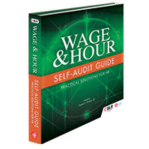Wage & Hour Self-Audit Guide: Practical Solutions for HR