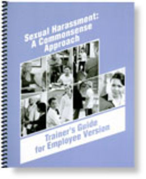 Sexual Harassment: A Commonsense Approach Employee Trainer's Guide