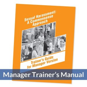 Sexual Harassment: A Commonsense Approach Manager Trainer's Guide