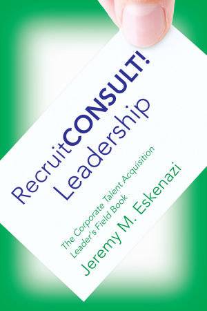 RecruitCONSULT! Leadership: The Corporate Talent Acquisition Leader's Field Book
