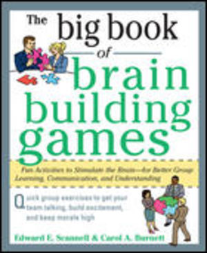 The Big Book of Brain Building Games: Fun Activities to Stimulate the Brain for Better Learning, Communication and Teamwork