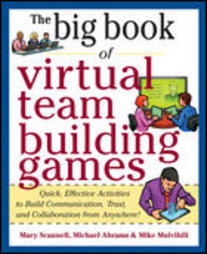 The Big Book of Virtual Team Building Games: Quick, Effective Activities to Build Communication, Trust and Collaboration from Anywhere!